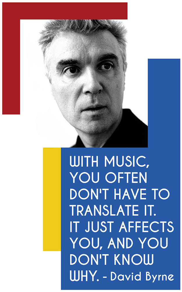 With music, you often don't have to translate it. It just affects you, and you don't know why. - David Byrne