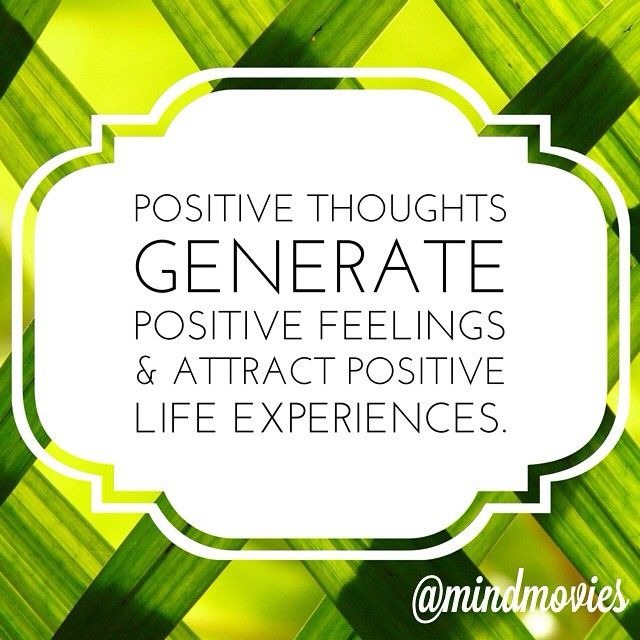 Positive thoughts generate positive feelings & attract positive life experiences.
