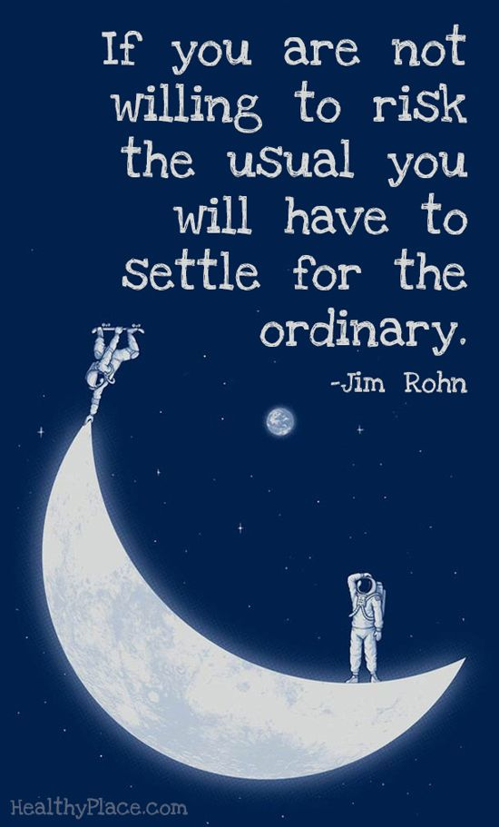 If you are not willing to risk the usual you will have to settle for the ordinary. - Jim Rohn