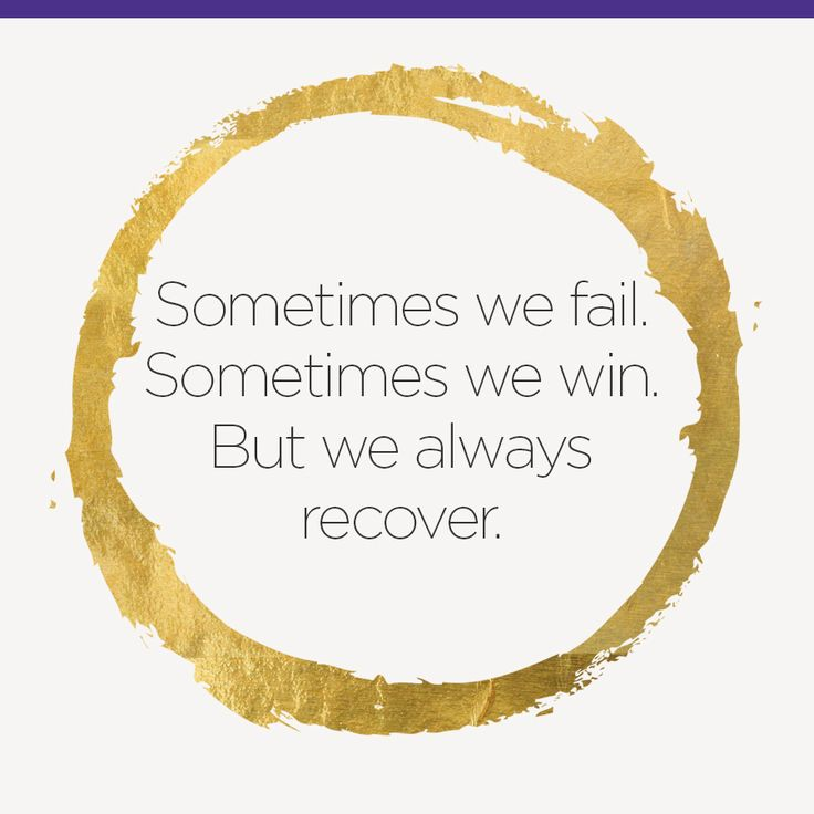 Sometimes we fail. Sometimes we win. But we always recover.