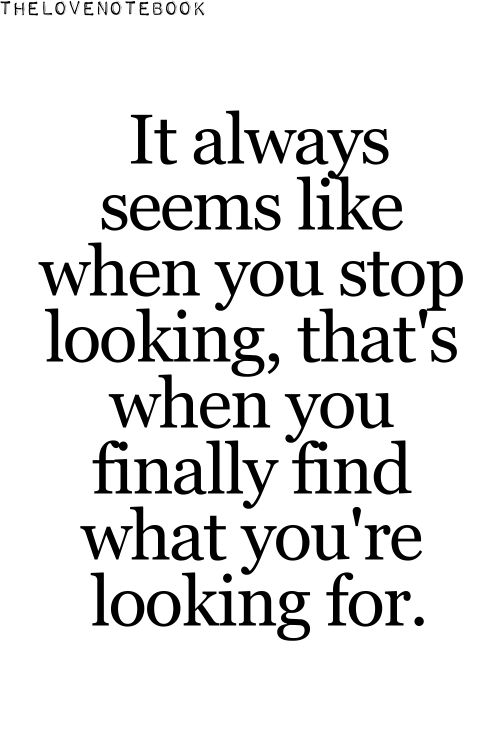Looking For Love Quotes Extraordinary Stop Looking Word Porn Quotes Love Quotes Life Quotes