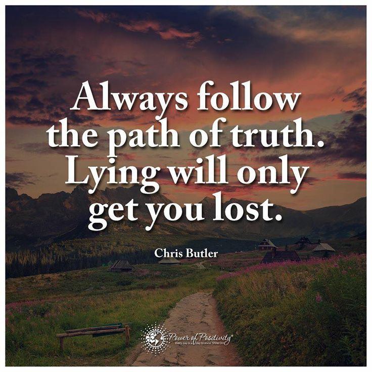 Always follow the path of truth. Lying will only get you lost. - Chris Butler