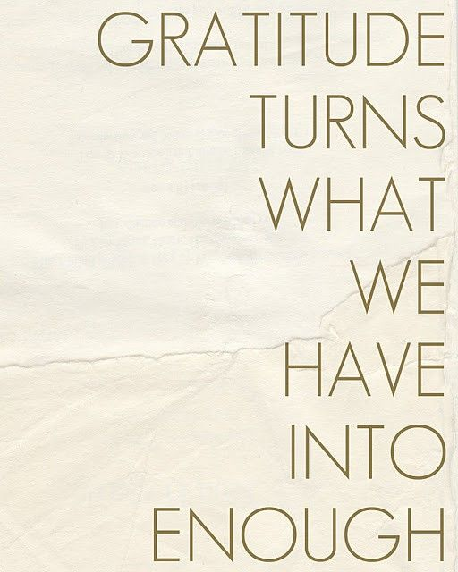 Gratitude turns what we have into enough.