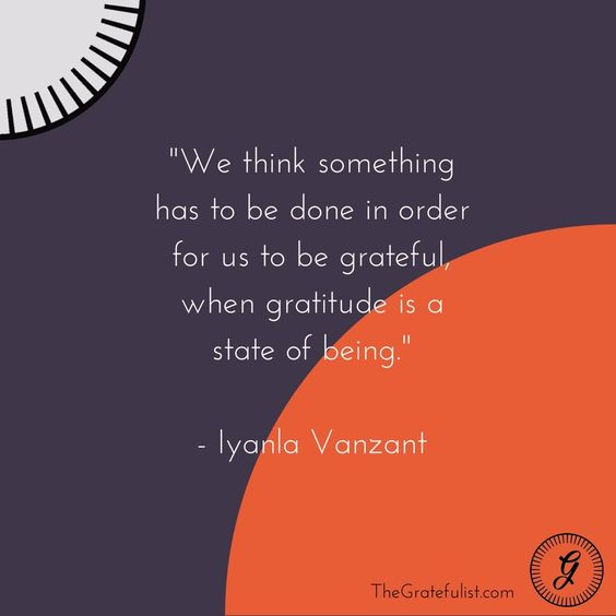 We think something has to be done in order for us to be grateful, when gratitude is state of being. - lyanla Vanzant