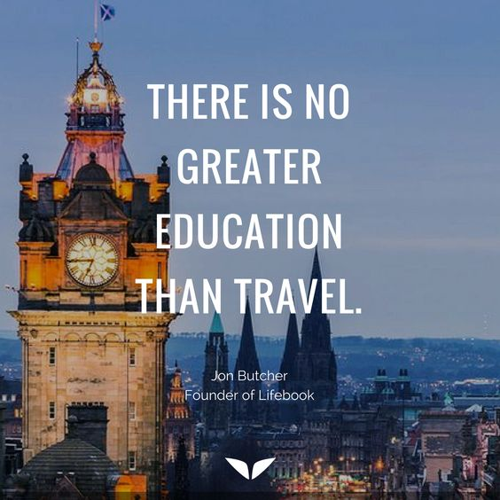 There is no greater education than travel. - Jon Butcher