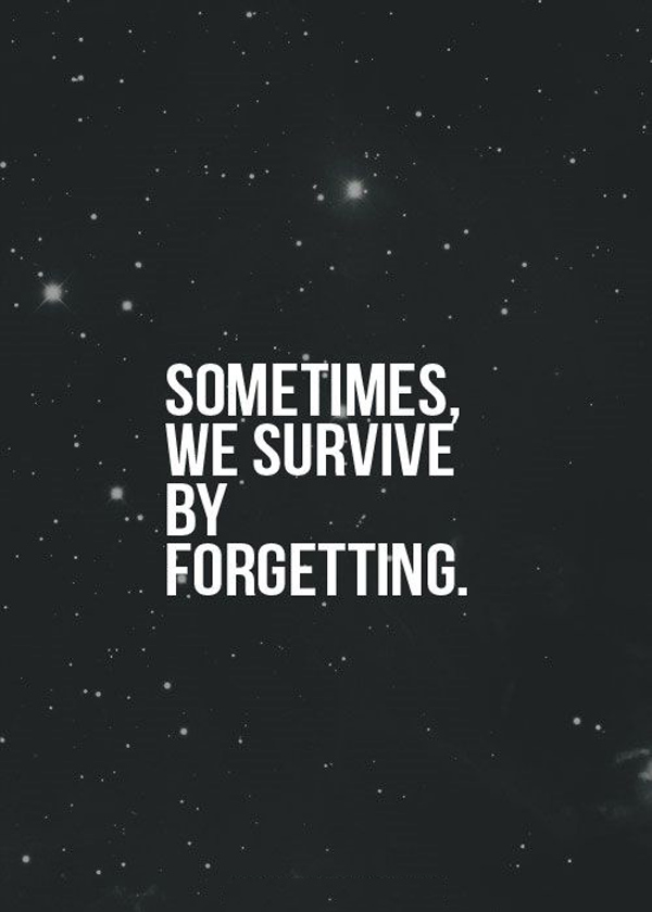 Sometimes, we survive by forgetting.