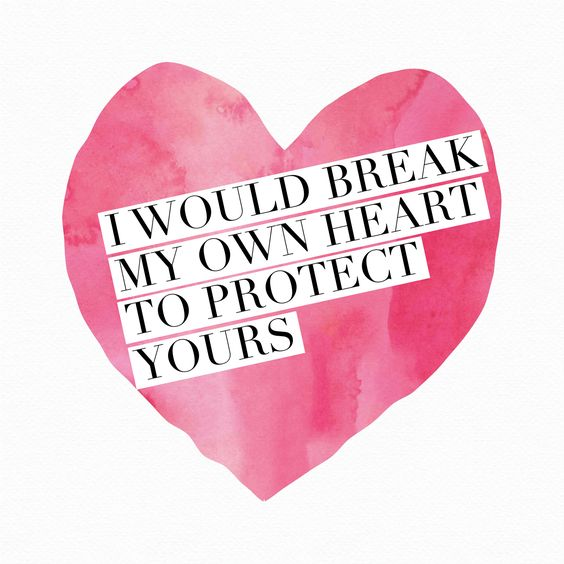I would break my own heart to protect yours.