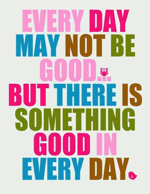 motivational-good-morning-quotes-everyday-may-not-be-good
