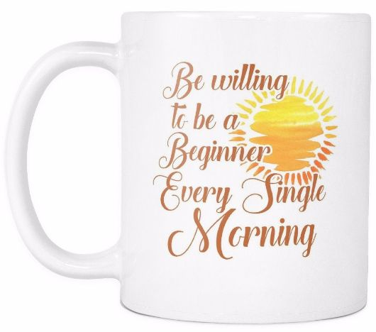 'Be Willing to Be a Beginner Every Single Morning' Morning Quotes Mug
