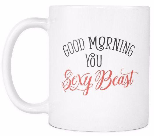 'Good Morning, You Sexy Beast' Morning Quotes White Mug