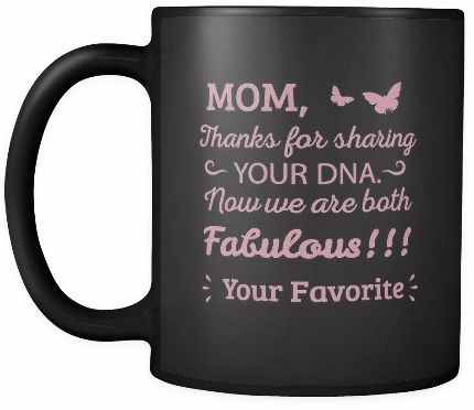 'Mom, Thanks for Sharing Your DNA, Now We are Both Fabulous' Mother Daughter Quotes Black Mug