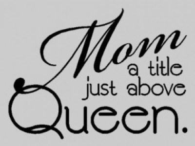 Mom a title just above Queen