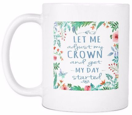 'Let me Adjust My Crown and Get My Day Started' Quotes White Mug