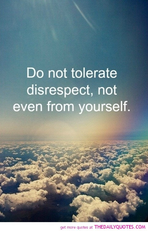 Do Not Tolerate Disrespect Word Porn Quotes Love Quotes Life