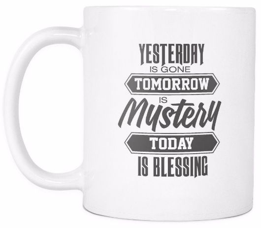 'Yesterday is Gone, Tomorrow is a Mystery, Today is a Blessing' Morning Quotes White Mug