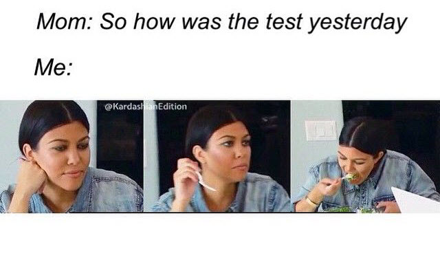 mom-so-how-was-the-test-yesterday-me-kardashian-memes