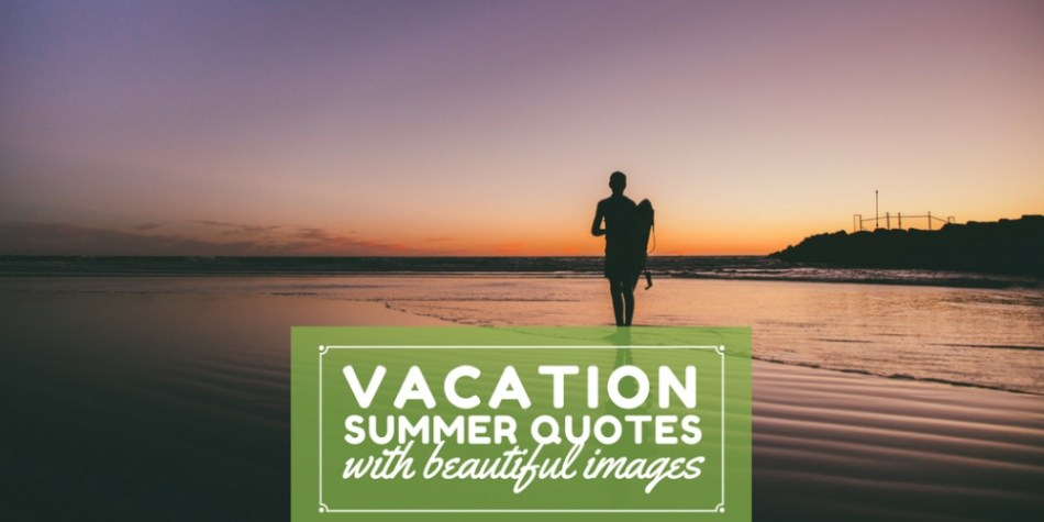 68 Best Short Summer Quotes About Vacation Word Porn Quotes Love