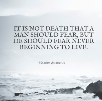 It is not death that a man should fear, but he should fear never