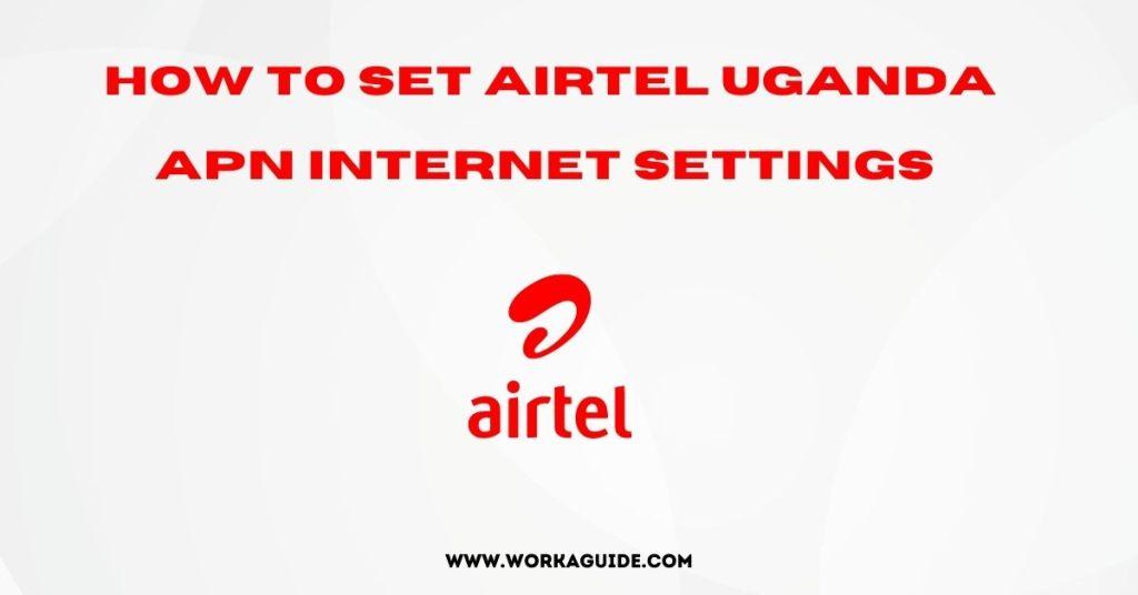 How to easily set Airtel APN internet settings Uganda step by step. [2021]