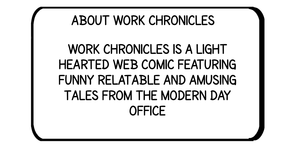 About Work Chronicles - Work Chronicles is a light hearted webcomic featuring funny, relatable and amusing tales from the modern day office