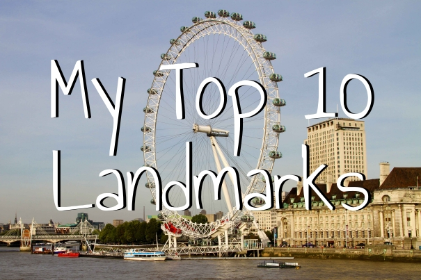 My top 10 favourite landmarks… to date!