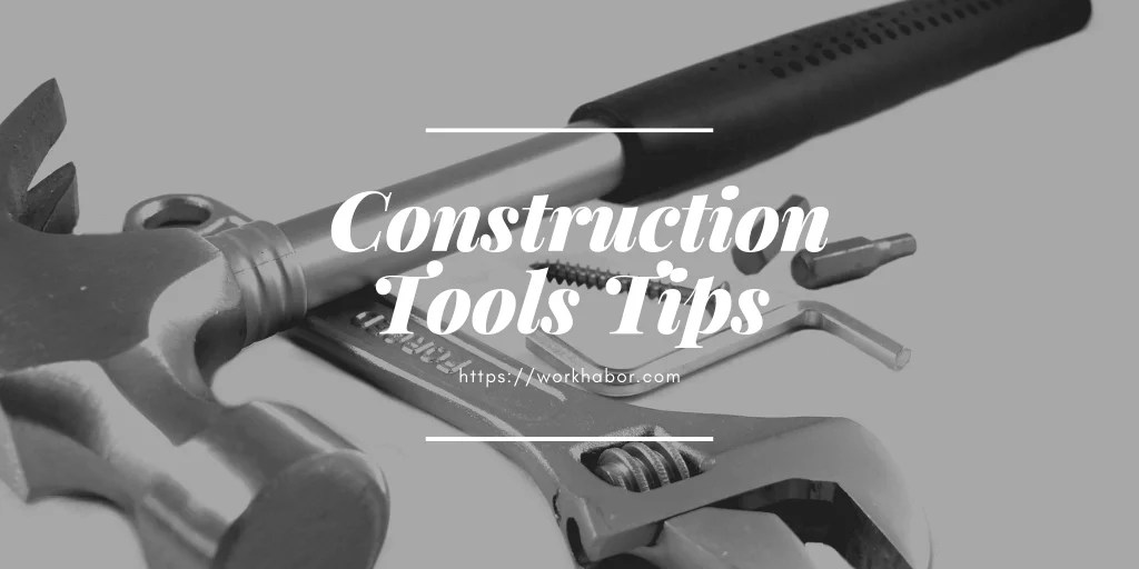 Tips On How To Take Care Of Your Construction Tools