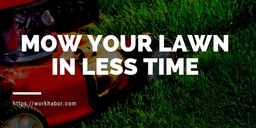 13 Ways To Mow Your Lawn In Less Time