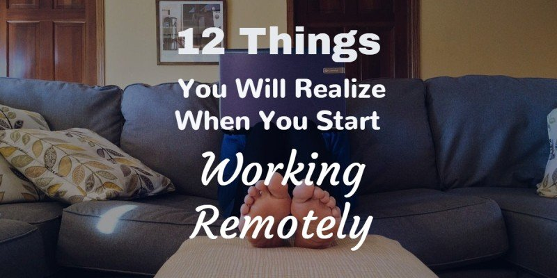12 Things You Will Realize When You Start Working Remotely
