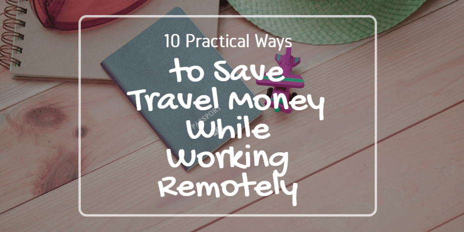 10 Practical Ways to Save Travel Money While Working Remotely