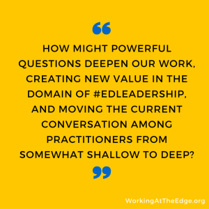 How might powerful questions inspire us to deeper work?