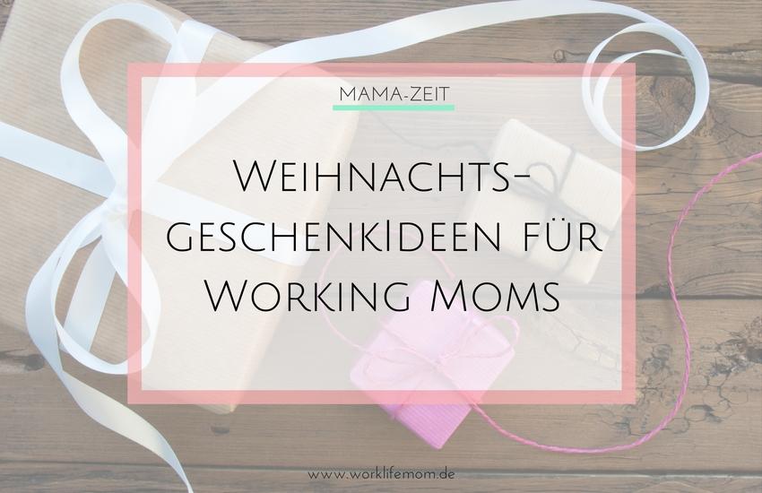 Geschenkideen für (Working) Moms