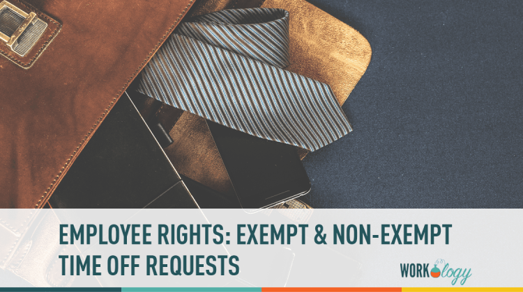 Employee Rights Time Off Requests For Exempt Vs Non Exempt Workology