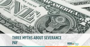 3 Myths about Severance Pay