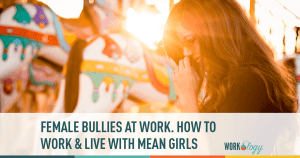 Female Bullies at Work. How to Work & Live with Mean Girls