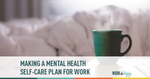 Making a Mental Health Self-Care Plan for Work