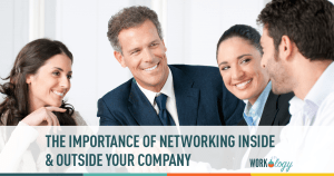 The Importance of Networking – Inside and Outside of Your Company