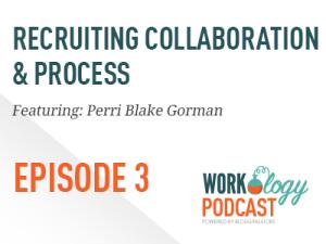 Ep 3 – Recruiting Collaboration with Perri Blake Gorman