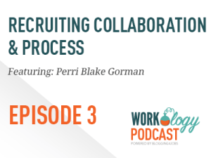 Ep 3 – Recruiting Collaboration with Perri Blake Gorman