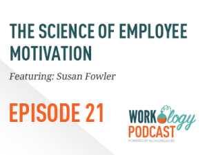 Ep 21- What is Employee Motivation with Susan Fowler
