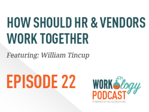Ep 22 – How HR Should Work With Vendors with William Tincup