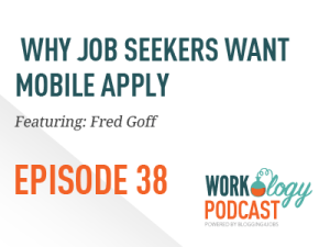 Ep 38 – Why Job Seekers Want Mobile Apply with Fred Goff