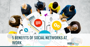 5 Benefits of Social Networks at Work