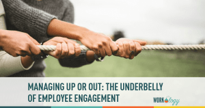 Managing Up or Out: The Underbelly of Employee Engagement