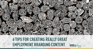 6 Tips for Creating Great Employer Branding Content