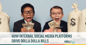 How Internal Social Media Platforms Drive Dolla Dolla Bills