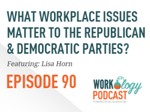 Ep 90 – What Workplace Issues Matter to the RNC & DNC?