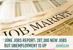 June Jobs Report: 287,000 New Jobs, But Unemployment Up