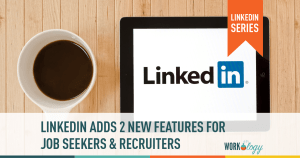 LinkedIn Adds 2 New Features for Recruiters & Job Seekers