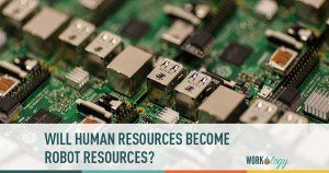 Will Human Resources Become Robot Resources?