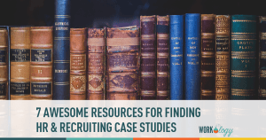 7 Awesome Resources for Finding HR & Recruiting Case Studies